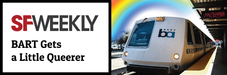 BART Gets a Little Queerer – SF Weekly