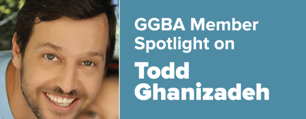 GGBA Member Spotlight on Todd Ghanizadeh