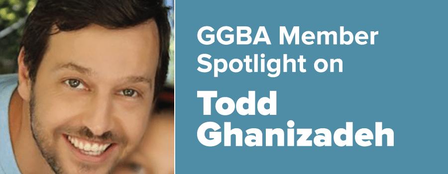 GGBA Member Spotlight on Todd Ghanizadeh