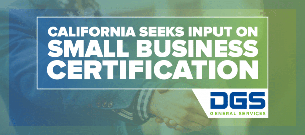 California Seeks Input on Small Business Certification