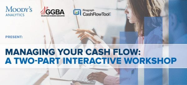 Moody's Analytics, GGBA and Finagraph Present: Managing Your Cash Flow: A Two-Part Interactive Workshop