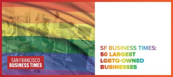 SF Business Times: 50 Largest LGBTQ-Owned Businesses