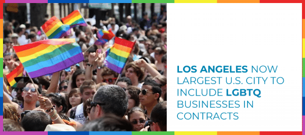 Los Angeles Now Largest U.S. City To Include LGBTQ Businesses In Contracts