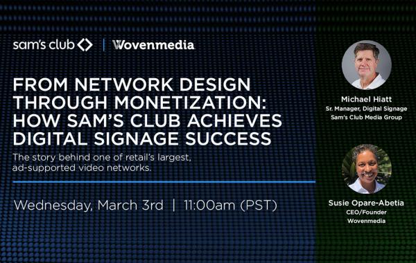 From network design through monetization: How Sam's Club Achieves Digital Signage Success